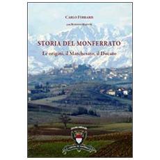 Storia del Monferrato. Le origini, il marchesato, il ducato. Con carta storica e turistica estraibile