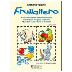Frullallero. 9 canzoni sul tema dell'alimentazione con testi da ritagliare e colorare. Con CD Audio