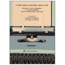 L'arte della scrittura delle vite. Contesti auto-biografici e autobiografismo nella letteratura italiana