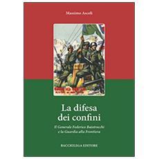 La difesa dei confini. Il generale Federico Baistrocchi e la Guardia alla Frontiera