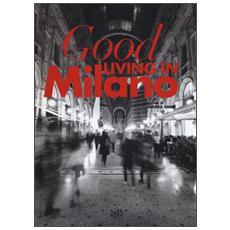 Good living in Milano. Ediz. italiana