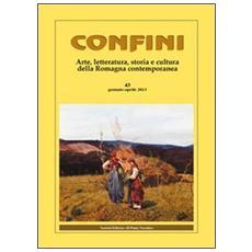 Confini. Arte e letteratura, storia e cultura della Romagna contemporanea. Vol. 43