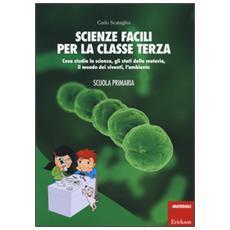 Scienze facili per la classe terza. Cosa studia la scienza, gli stati della materia, il mondo dei viventi, l'ambiente. Scuola primaria. Con aggiornamento online