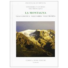 La montagna. Valle Camonica, valle Sabbia, valle Trompia