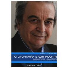 Angelo Gilardino - Io, La Chitarra E Altri Incontri