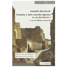 La via del deserto. Vol. 1: Yasmina e altre novelle algerine.