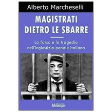 Magistrati dietro le sbarre. Farsa e tragedia nella giustizia penale italiana
