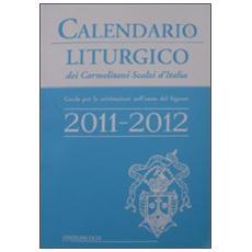 Calendario liturgico dei Carmelitani Scalzi d'Italia. Guida per le celebrazioni nell'anno del Signore 2011-2012