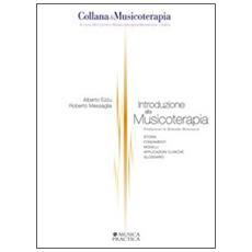 Introduzione alla musicoterapia. Storia, fondamenti, modelli, applicazioni cliniche, glossario
