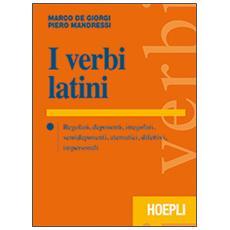 I verbi latini. Regolari, deponenti, irregolari, semideponenti, atematici, difettivi, impersonali