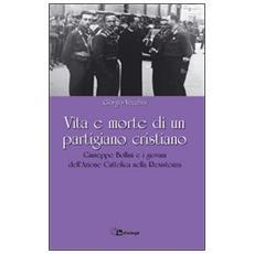Vita e morte di un partigiano cristiano. Giuseppe Bollini e i giovani dell'Azione Cattolica nella Resistenza
