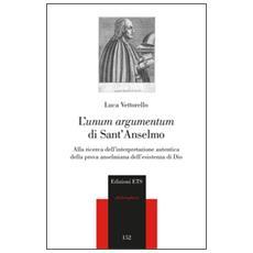 �unum argumentum� di sant'Anselmo. Alla ricerca dell'interpretazione autentica della prova anselmiana dell'esistenza di Dio (L')