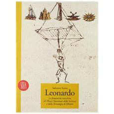 Leonardo. Le fantastiche macchine al Mmuseo della scienza e della tecnologia di Milano. Ediz. illustrata