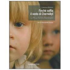 Finché soffia il vento di Chernobyl. Un viaggio di solidarietà dall'Italia alla Bielorussia con il convoglio umanitario di Help for Children