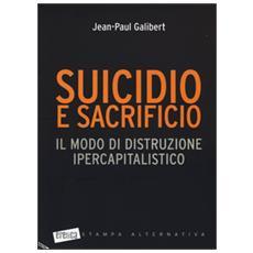 Suicidio e sacrificio. Il modo di distruzione ipercapitalistico