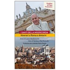 Santi della misericordia. Itinerari a Roma e dintorni. Giubileo di papa Francesco