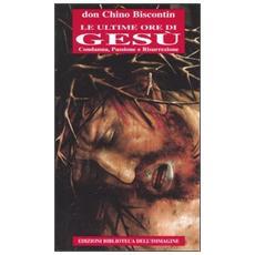 Le ultime ore di Gesù. Condanna, passione e resurrezione
