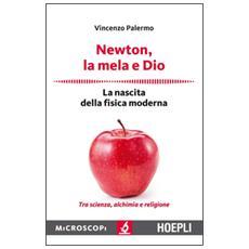 Newton, la mela e Dio. La nascita della fisica moderna