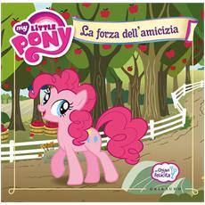 La forza dell'amicizia. Le chiavi della felicità. My Little Pony. Ediz. a colori