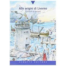 Alle origini di Livorno. Etruschi e romani
