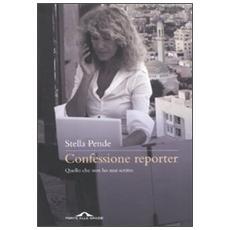 Confessione reporter. Quello che non ho mai scritto