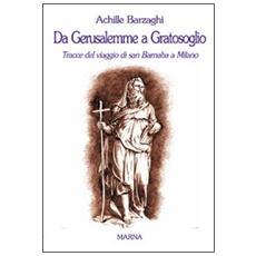 Da Gerusalemme a Gratosoglio. Tracce del viaggio di san Barnaba a Milano