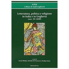 Letteratura, politica e religione in Italia e in Ungheria (secc. XV-XVIII)