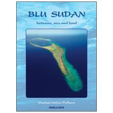 Blu Sudan between sea and land. Ediz. italiana e inglese