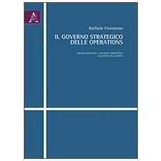 Il governo strategico delle operations. Processi gestionali, vantaggio competitivo e successo dell'azienda