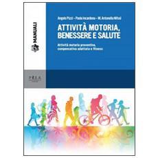 Attivit� motoria, benessere e salute. Attivit� motoria preventiva, compensativa adattata e fitness