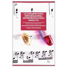 Le canzoni di Vasco sono meglio degli antidepressivi e degli ansiolitici. Come e perché le canzoni di Vasco Rossi possono essere terapeutiche