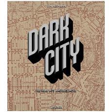 Dark city. The real Los Angeles noir. Ediz. inglese, francese e tedesca