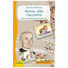 Nonna ada racconta: storia del beato don carlo gnocchi. ediz. a colori