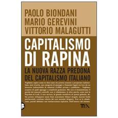 Capitalismo di rapina. La nuova razza predona del capitalismo italiano