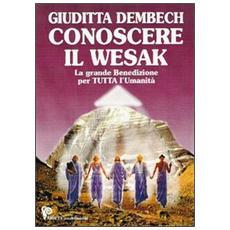 Conoscere il Wesak. La grande iniziazione per tutta l'umanità