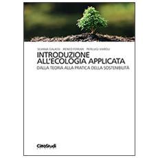 Introduzione all'ecologia applicata. Dalla teoria alla pratica della sostenibilità