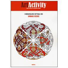 Art activity. I meravigliosi dettagli dei simboli celtici. Ediz. illustrata