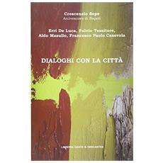 Dialoghi con la citt�. Crescenzio Sepe dialoga con Erri de Luca