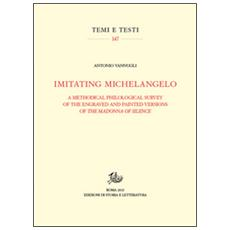 Imitating Michelangelo. A methodical philological survey of the engraved and painted versions of the Madonna of silence