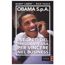 Obama S. p. A. I segreti del presidente USA per vincere nel business