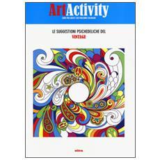 Art activity. Le suggestioni psichedeliche del vintage. Ediz. illustrata