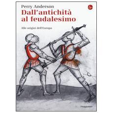 Dall'antichit� al feudalesimo. Alle origini dell'Europa