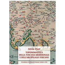Toponomastica della Toscana meridionale e dell'arcipelago toscano. Ediz. anastatica