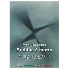 Buddha è morto. Nietzsche e l'aurora dello zen europeo