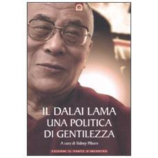 Il Dalai Lama. Una politica di gentilezza