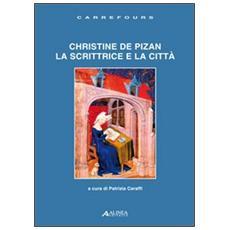 Christine de Pizan. La scrittrice e la città. Ediz. multilingue