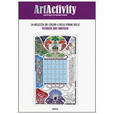 Art activity. La bellezza dei colori e delle forme delle vetrate Art nouveau. Ediz. illustrata