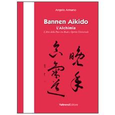 Bannen Aikido. L'alchimia. L'arte della pace tra Budo e Spirito Universale