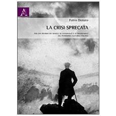 La crisi sprecata. Per una riforma dei modelli di governance e di management del patrimonio culturale italiano