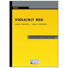 Violet (n) t red. Rosso violetto. . . rosso violento